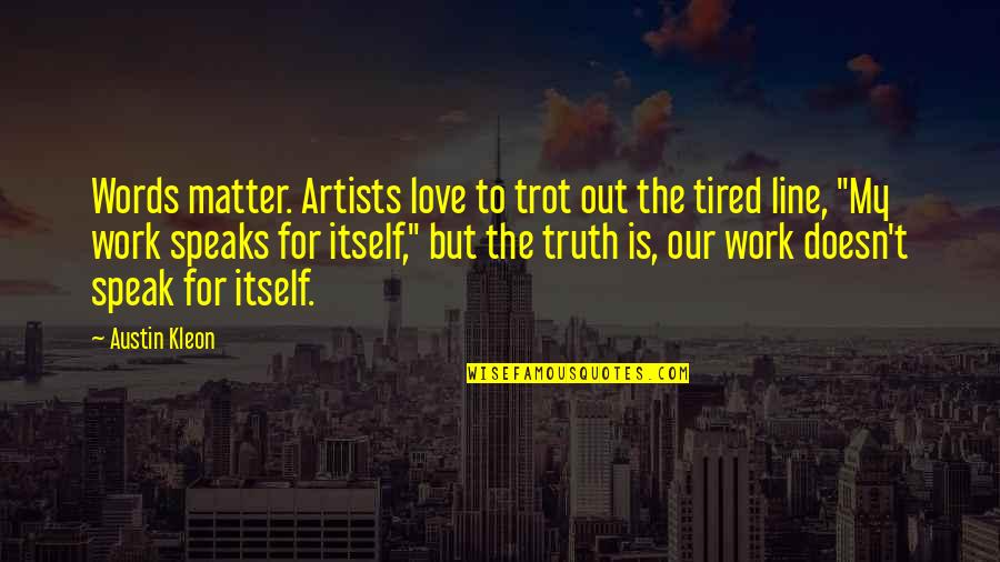 Words For Love Quotes By Austin Kleon: Words matter. Artists love to trot out the