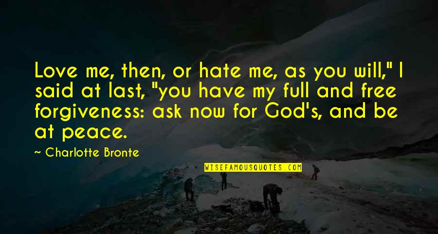 Words For Love Quotes By Charlotte Bronte: Love me, then, or hate me, as you