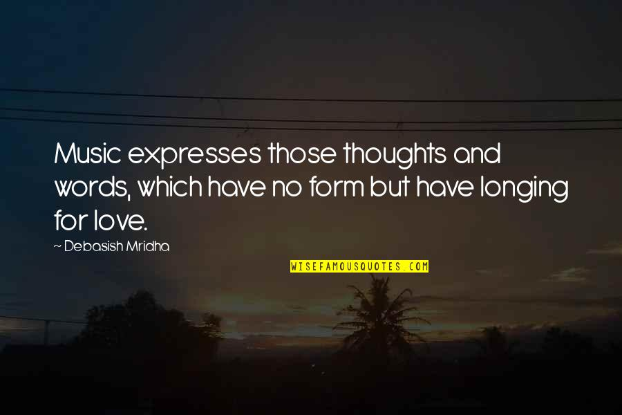 Words For Love Quotes By Debasish Mridha: Music expresses those thoughts and words, which have