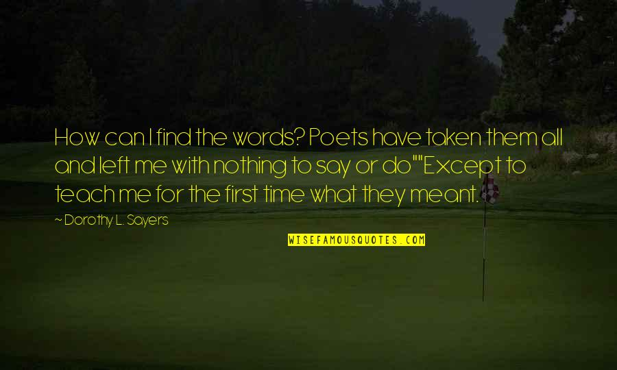 Words For Love Quotes By Dorothy L. Sayers: How can I find the words? Poets have