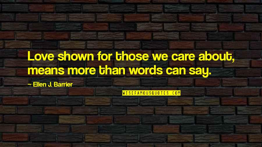 Words For Love Quotes By Ellen J. Barrier: Love shown for those we care about, means