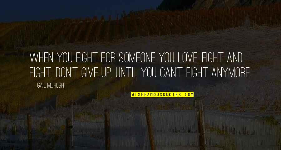Words For Love Quotes By Gail McHugh: When you fight for someone you love, fight
