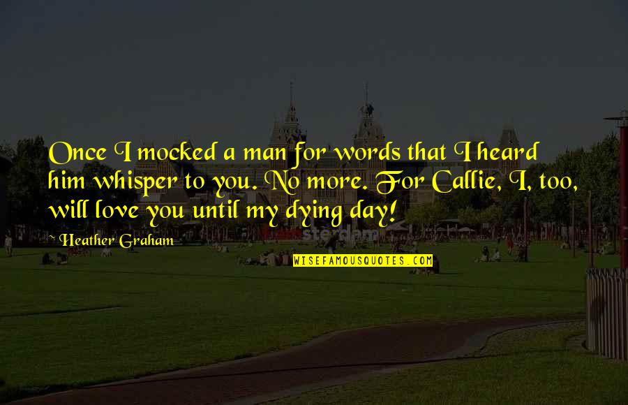 Words For Love Quotes By Heather Graham: Once I mocked a man for words that