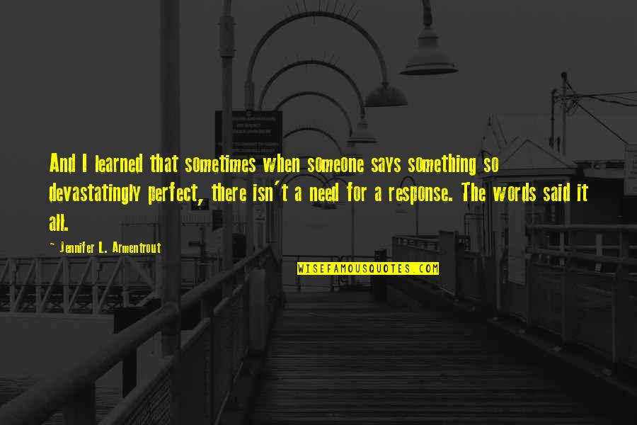 Words For Love Quotes By Jennifer L. Armentrout: And I learned that sometimes when someone says