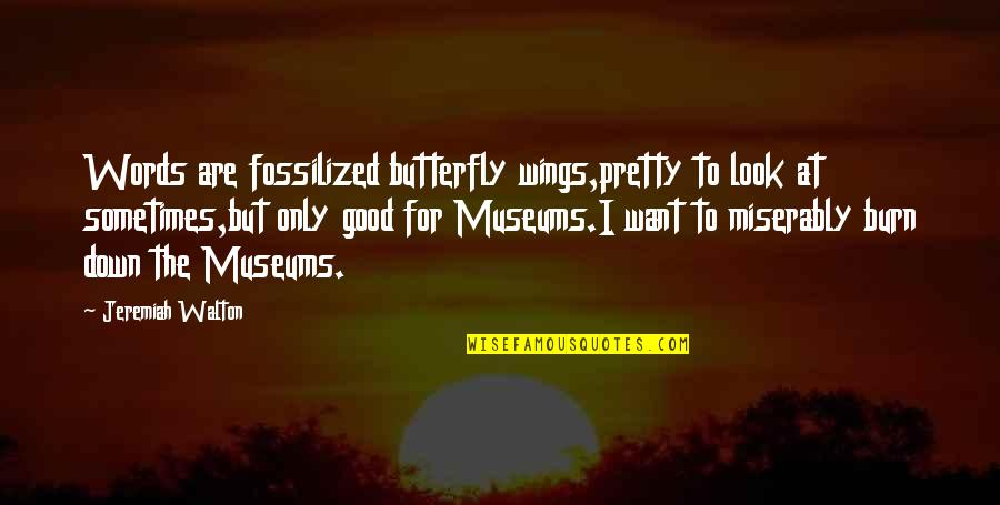 Words For Love Quotes By Jeremiah Walton: Words are fossilized butterfly wings,pretty to look at