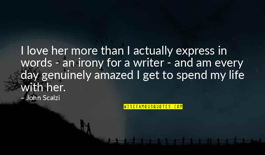 Words For Love Quotes By John Scalzi: I love her more than I actually express