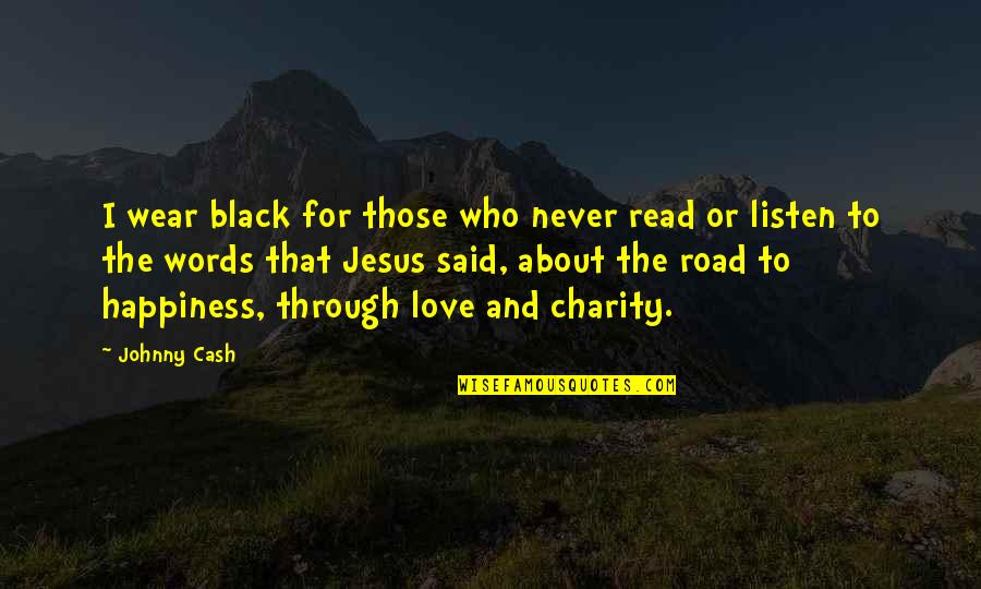 Words For Love Quotes By Johnny Cash: I wear black for those who never read