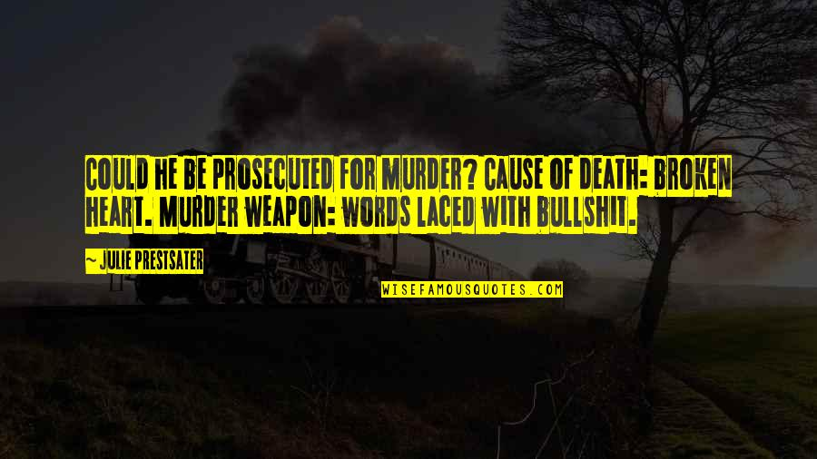 Words For Love Quotes By Julie Prestsater: Could he be prosecuted for murder? Cause of