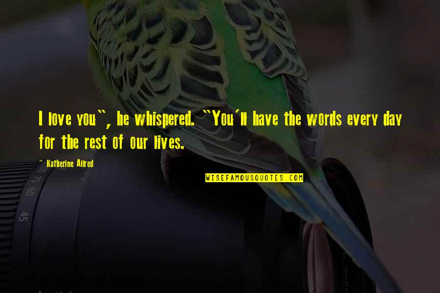 """Words For Love Quotes By Katherine Allred: I love you"""", he whispered. """"You'll have the"""