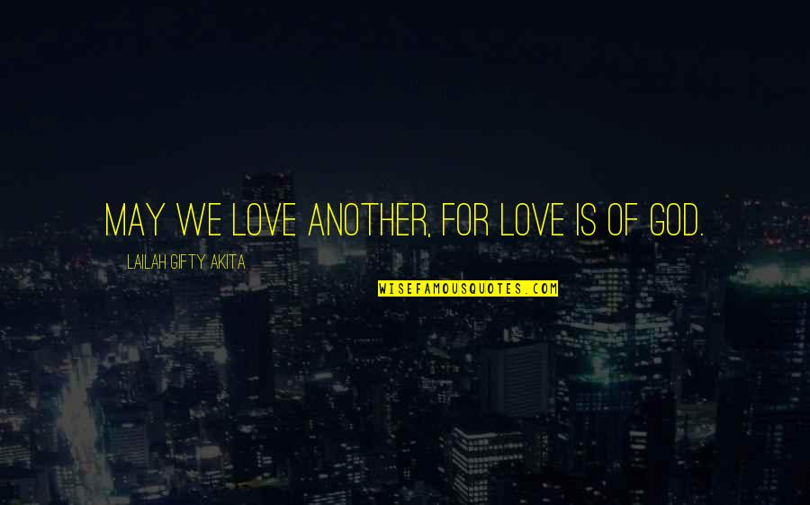 Words For Love Quotes By Lailah Gifty Akita: May we love another, for love is of
