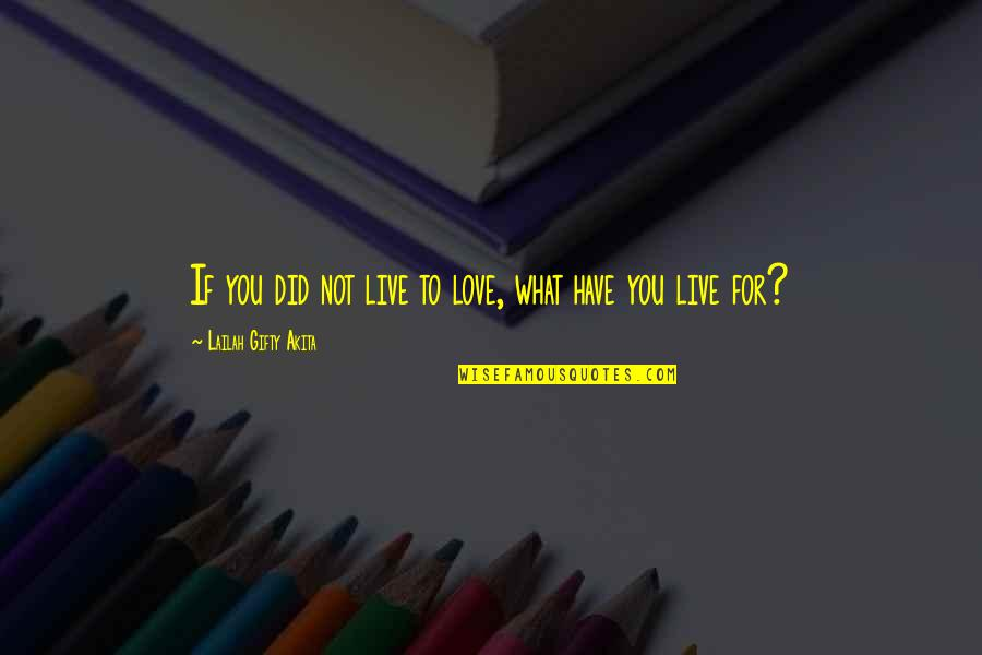 Words For Love Quotes By Lailah Gifty Akita: If you did not live to love, what