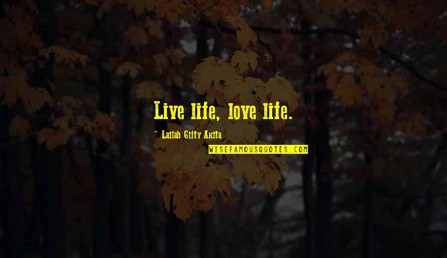 Words For Love Quotes By Lailah Gifty Akita: Live life, love life.