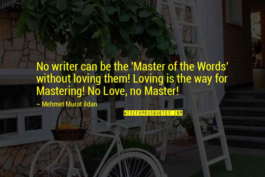 Words For Love Quotes By Mehmet Murat Ildan: No writer can be the 'Master of the