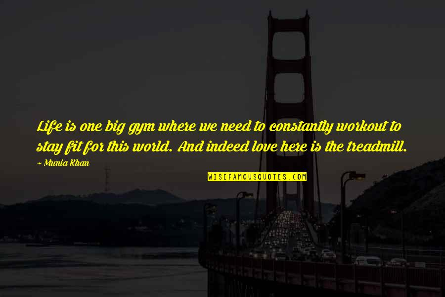 Words For Love Quotes By Munia Khan: Life is one big gym where we need