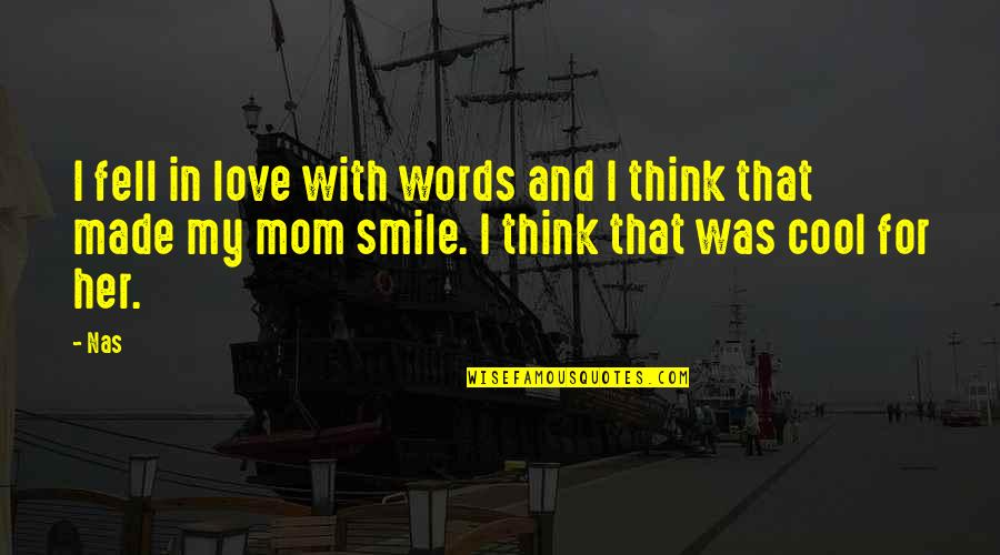 Words For Love Quotes By Nas: I fell in love with words and I