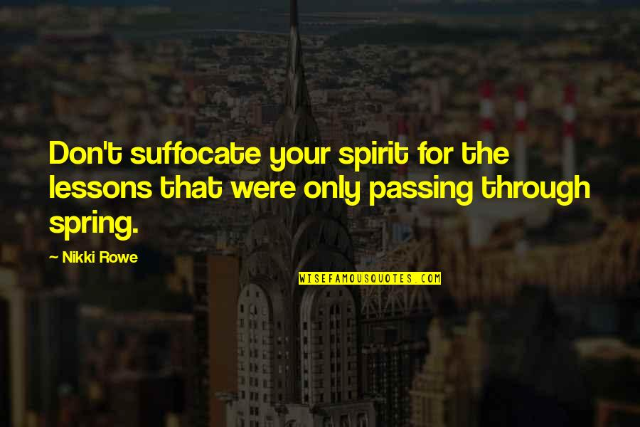 Words For Love Quotes By Nikki Rowe: Don't suffocate your spirit for the lessons that