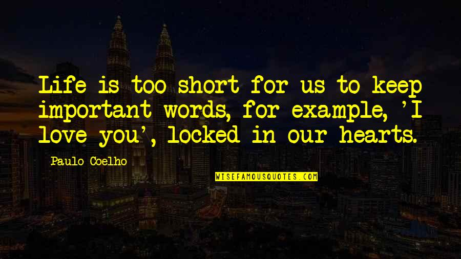 Words For Love Quotes By Paulo Coelho: Life is too short for us to keep