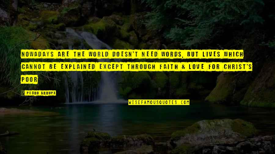 Words For Love Quotes By Pedro Arrupe: Nowadays are the world doesn't need words, but