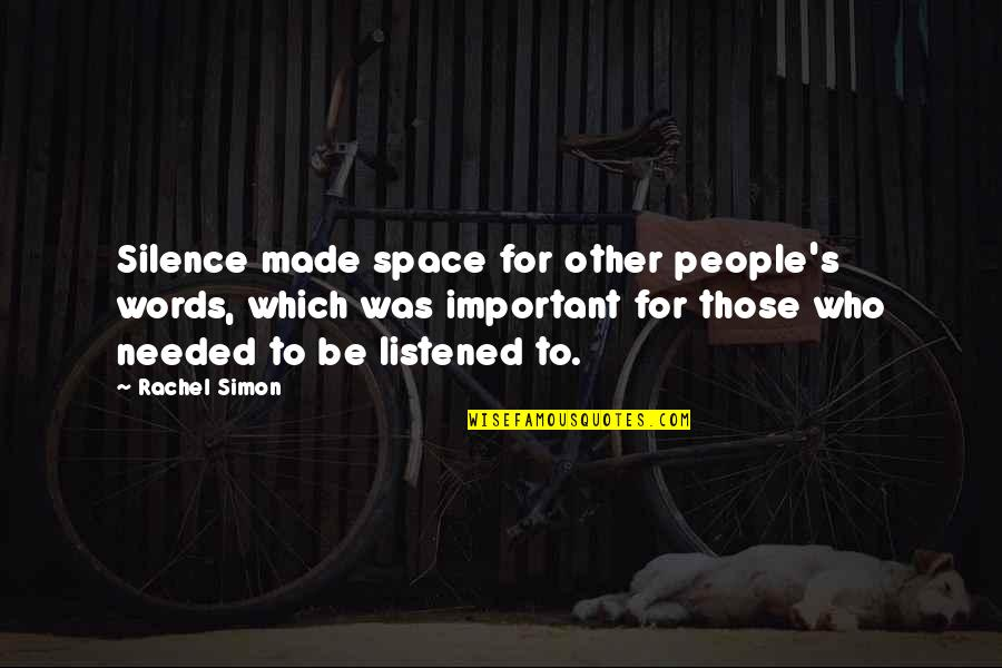 Words For Love Quotes By Rachel Simon: Silence made space for other people's words, which