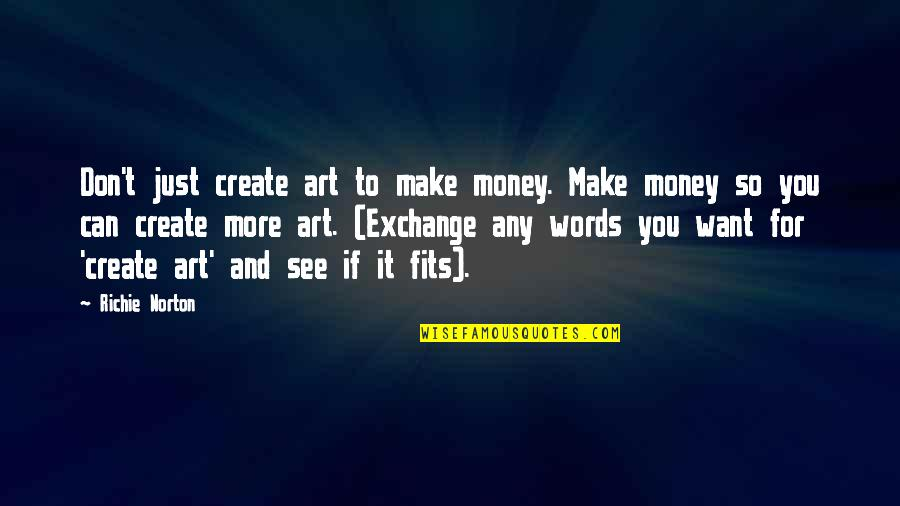 Words For Love Quotes By Richie Norton: Don't just create art to make money. Make