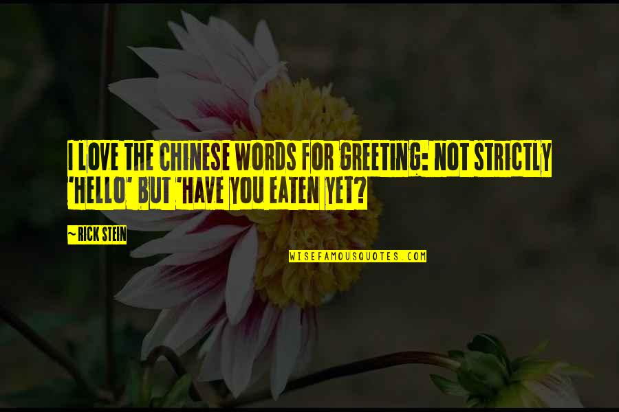 Words For Love Quotes By Rick Stein: I love the Chinese words for greeting: not