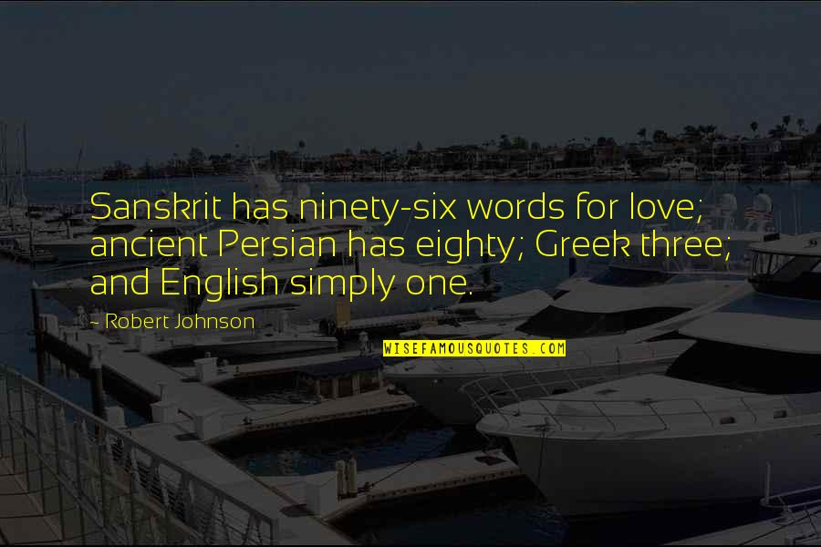 Words For Love Quotes By Robert Johnson: Sanskrit has ninety-six words for love; ancient Persian