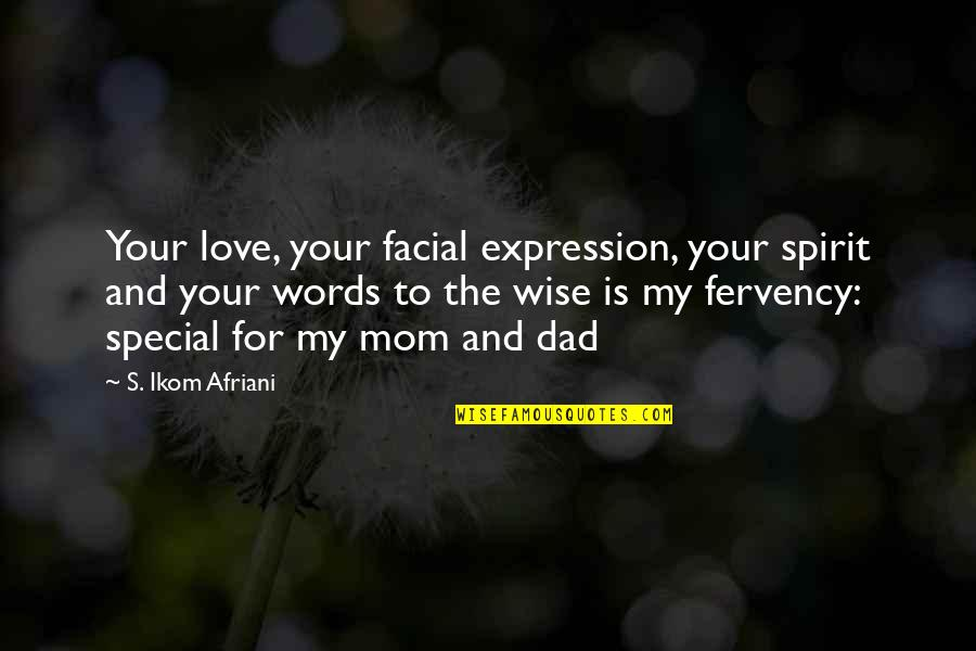 Words For Love Quotes By S. Ikom Afriani: Your love, your facial expression, your spirit and