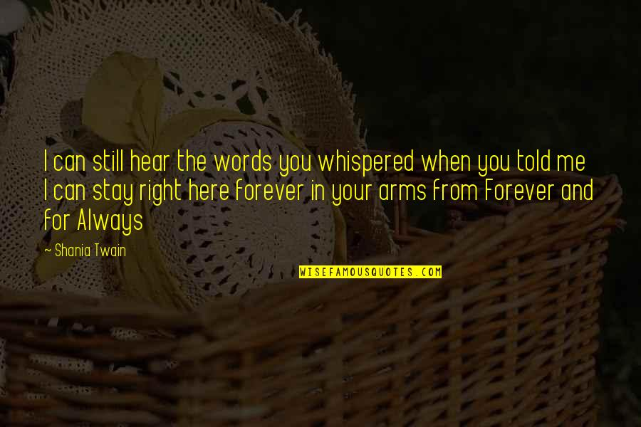 Words For Love Quotes By Shania Twain: I can still hear the words you whispered
