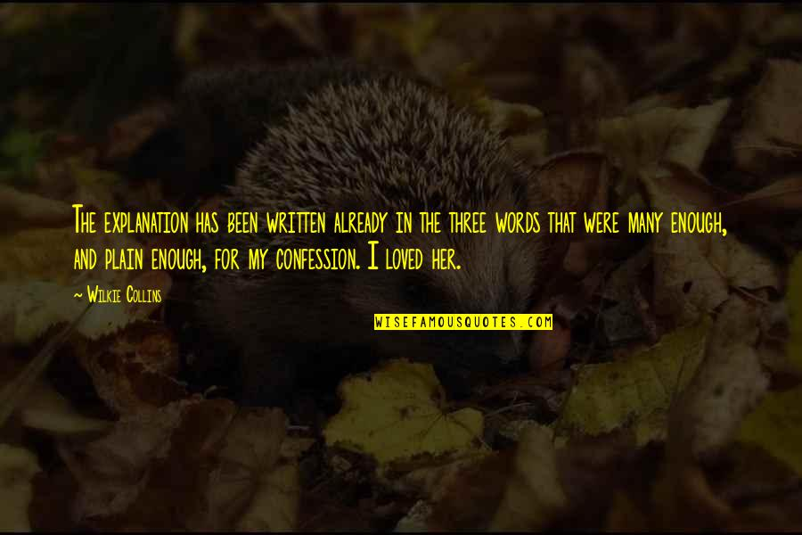 Words For Love Quotes By Wilkie Collins: The explanation has been written already in the