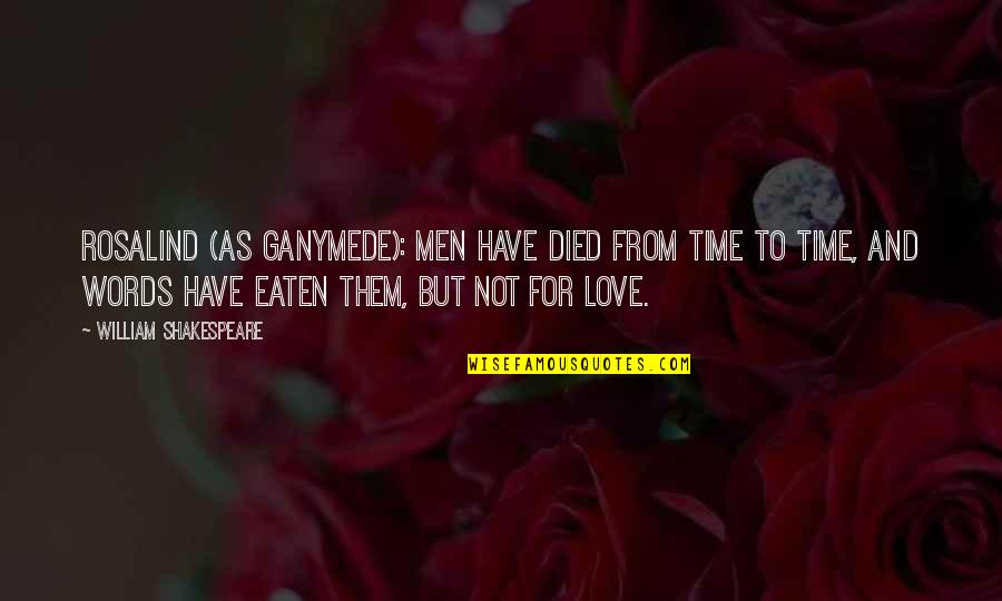 Words For Love Quotes By William Shakespeare: ROSALIND (AS GANYMEDE): Men have died from time