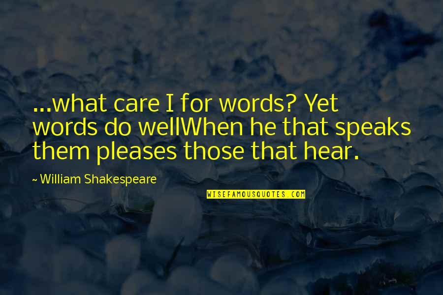 Words For Love Quotes By William Shakespeare: ...what care I for words? Yet words do