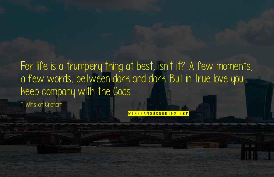 Words For Love Quotes By Winston Graham: For life is a trumpery thing at best,