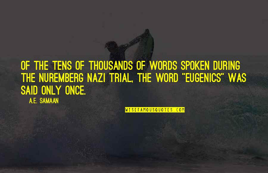 Words Not Spoken Quotes By A.E. Samaan: Of the tens of thousands of words spoken