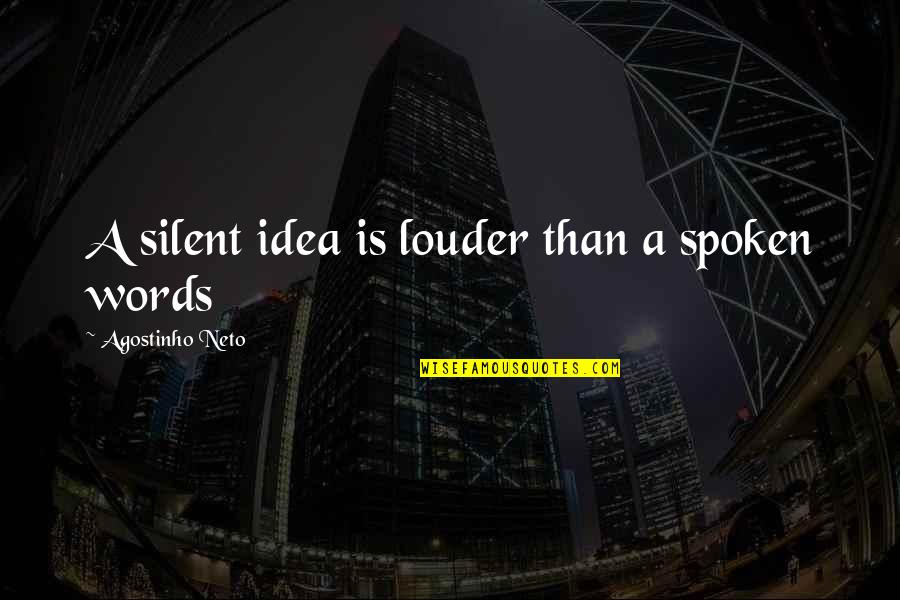 Words Not Spoken Quotes By Agostinho Neto: A silent idea is louder than a spoken