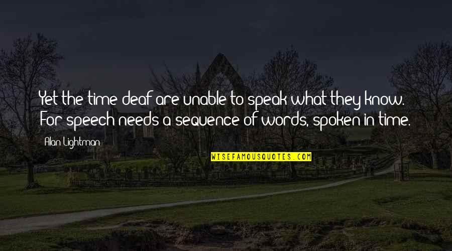 Words Not Spoken Quotes By Alan Lightman: Yet the time-deaf are unable to speak what