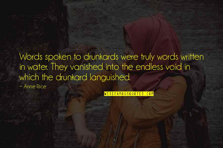 Words Not Spoken Quotes By Anne Rice: Words spoken to drunkards were truly words written