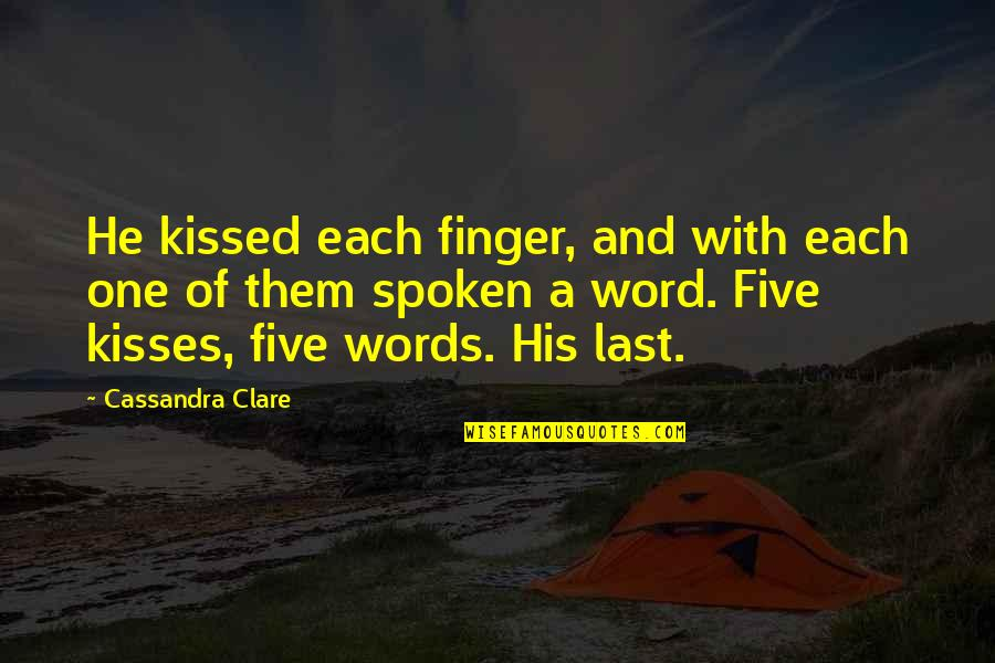 Words Not Spoken Quotes By Cassandra Clare: He kissed each finger, and with each one