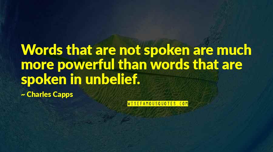 Words Not Spoken Quotes By Charles Capps: Words that are not spoken are much more