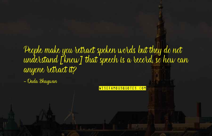 Words Not Spoken Quotes By Dada Bhagwan: People make you retract spoken words but they