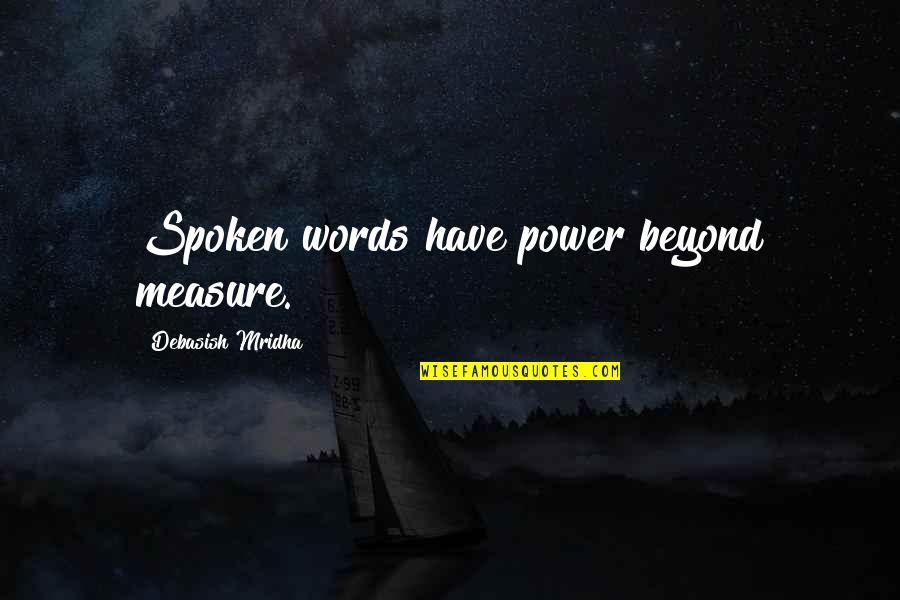 Words Not Spoken Quotes By Debasish Mridha: Spoken words have power beyond measure.