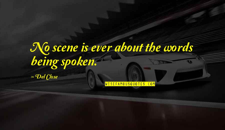 Words Not Spoken Quotes By Del Close: No scene is ever about the words being