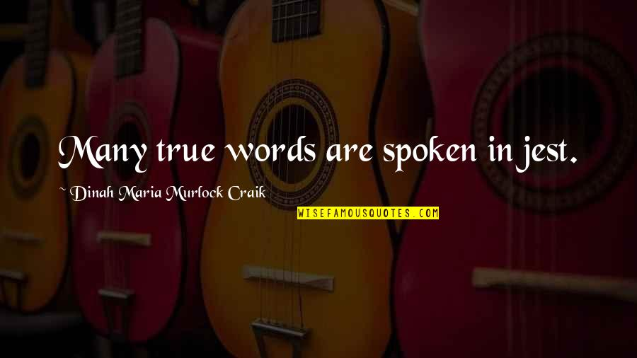 Words Not Spoken Quotes By Dinah Maria Murlock Craik: Many true words are spoken in jest.