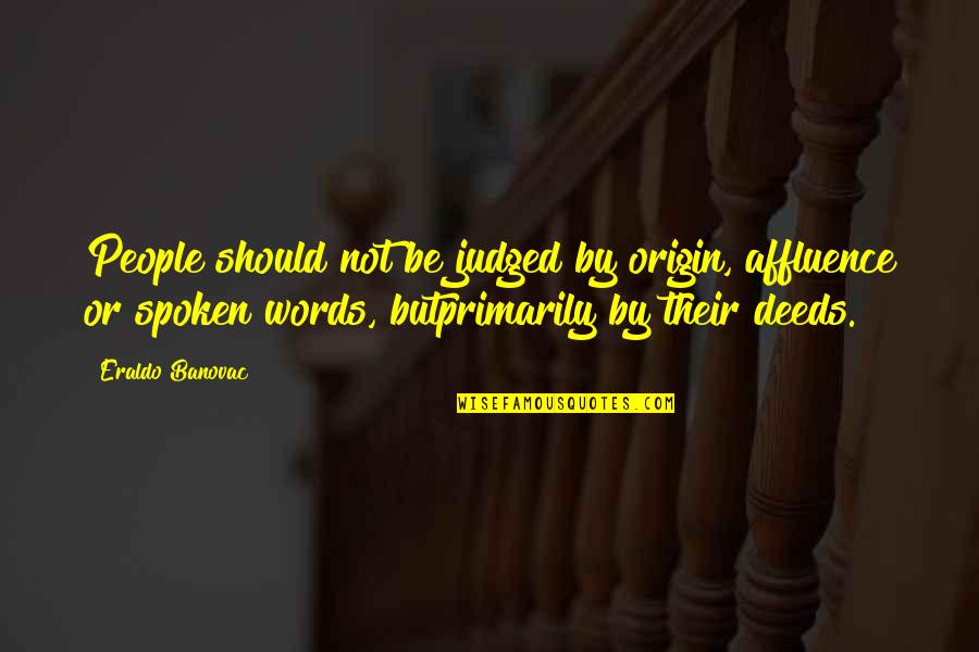 Words Not Spoken Quotes By Eraldo Banovac: People should not be judged by origin, affluence