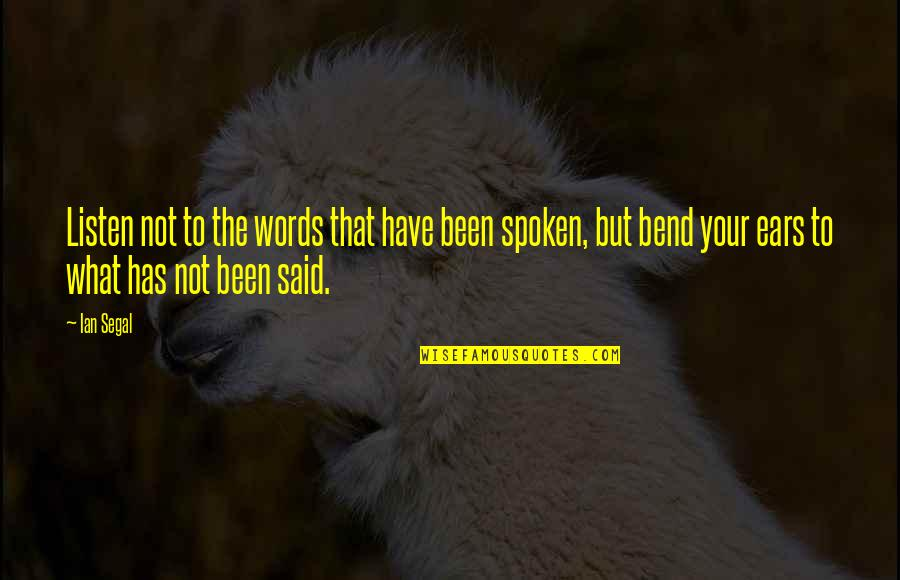 Words Not Spoken Quotes By Ian Segal: Listen not to the words that have been