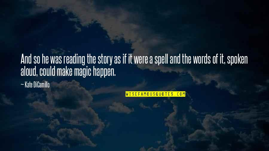 Words Not Spoken Quotes By Kate DiCamillo: And so he was reading the story as