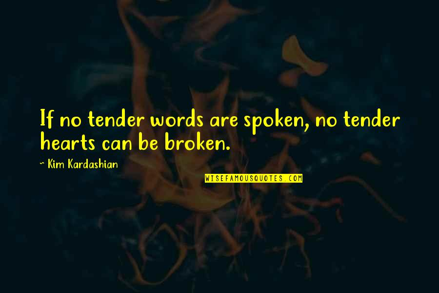 Words Not Spoken Quotes By Kim Kardashian: If no tender words are spoken, no tender