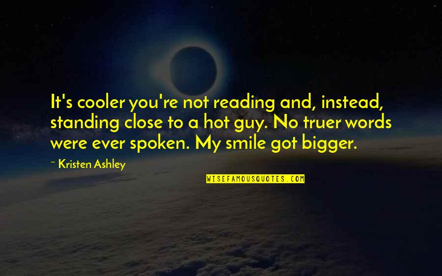 Words Not Spoken Quotes By Kristen Ashley: It's cooler you're not reading and, instead, standing