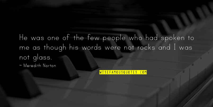 Words Not Spoken Quotes By Meredith Norton: He was one of the few people who