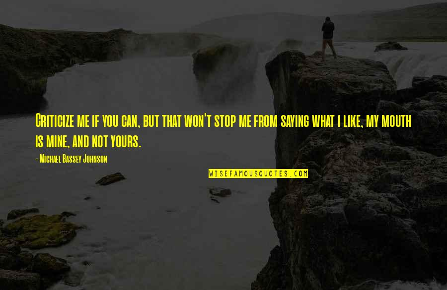 Words Not Spoken Quotes By Michael Bassey Johnson: Criticize me if you can, but that won't