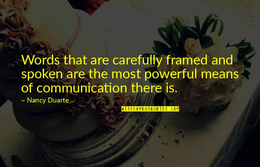 Words Not Spoken Quotes By Nancy Duarte: Words that are carefully framed and spoken are